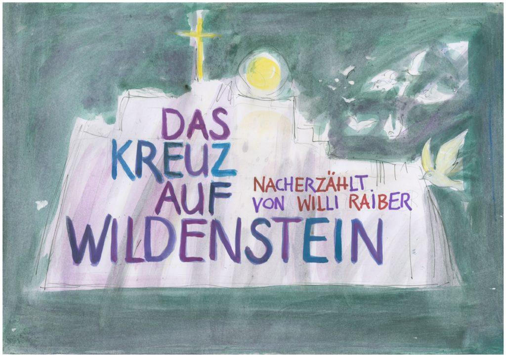 """Abbildung Buch """"Kreuz auf Wildenstein"""" nacherzählt von Willi Raiber 2019"""